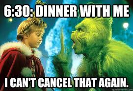 Grinch Meme - 6 30 dinner with me i can t cancel that again the grinch