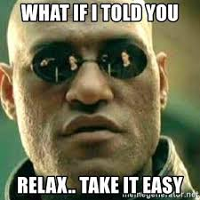 Relax Meme - 20 best take it easy memes for when you need to calm down