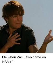 Zac Efron Meme - me when zac efron came on hsm10 zac efron meme on sizzle