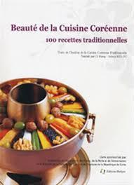 cuisine cor馥nne recettes beauté de la cuisine coréenne 100 recettes traditionnelles