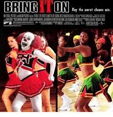 Bring It On Movie Meme - bring on may the worst clowns win the worst meme on me me