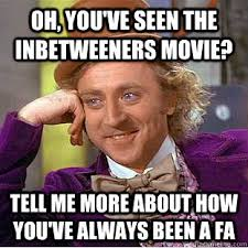 Inbetweeners Friend Meme - oh you ve seen the inbetweeners movie tell me more about how you