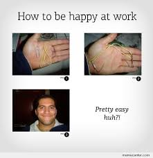 Funny Memes About Work - how to happy at work by ben meme center
