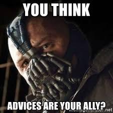 Bane Meme - you think advices are your ally sad bane meme generator