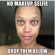 No Makeup Meme - no makeup selfie drop them below no makeup or filter meme