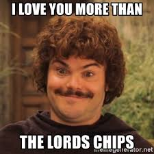 Love You More Meme - i love you more than the lords chips nacholibre meme generator