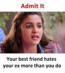 Ex Memes - dopl3r com memes admit it your best friend hates your ex more
