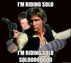 Solo Meme - i m riding solo i m riding solo soloooooooo every time i listen