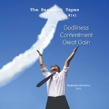 basement tape 141 godliness contentment u0026 great gain
