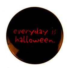 every day is halloween everyday is halloween badge ebay