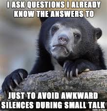 Small Talk Meme - never been good at small talk meme guy