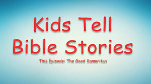 kids tell bible stories the good samaritan youtube