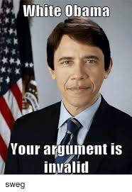 Your Argument Is Invalid Meme - white obama your argument is invalid sweg dank meme on me me