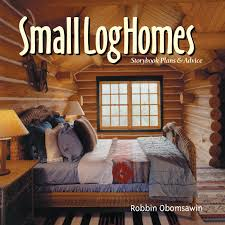 small log homes robbin obomsawin 9781423633334 amazon com books
