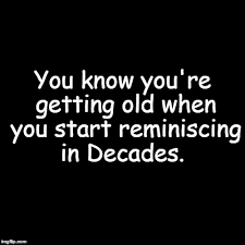 You Re Getting Old Meme - am i that old you know you re getting old when you start