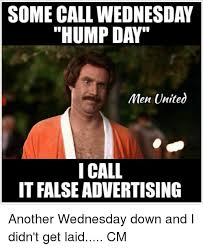 Wednesday Hump Day Meme - some call wednesday hump day men united i call it false