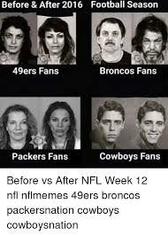 Packers 49ers Meme - before after 2016 football season 49ers fans broncos fans
