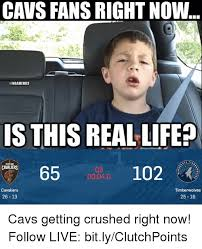 Meme In Real Life - cavs fans right now is this real life cavaliers 03 00040 cavaliers