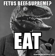 Fetus Meme - fetus beef supreme eat philosoraptor meme generator