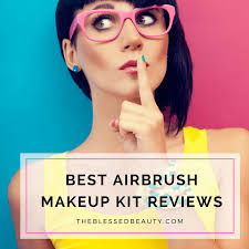 best professional airbrush makeup system airbrush makeup kit reviews buying guide the blessed beauty