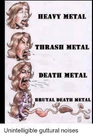 Death Metal Meme - heavy metal thrash metal death metal brutal death metal