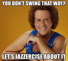 Jazzercise Meme - you don t swing that way let s jazzercise about it gay richard
