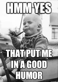 Yes Meme Baby - hmm yes that put me in a good humor posh baby quickmeme