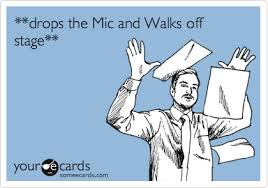 Drop Mic Meme - drops the mic and walks off stage reminders ecard