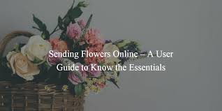 sending flowers online sending flowers online a user guide to the essentials