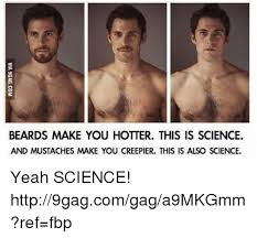 Yeah Science Meme - beards make you hotter this is science and mustaches make you