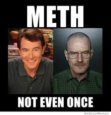 Not Even Once Meme - meth not even once breaking bad weknowmemes