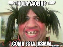 Jasmin Meme - hola yaqline como esta jasmin meme de molestar a mi amigo