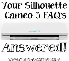 silhouette cameo 3 frequently asked questions craft e corner blog