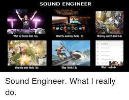 Sound Engineer Meme - 25 best memes about sound engineer sound engineer memes