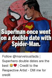 Man Date Meme - superman once went on a double date with spider man follow