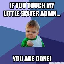 Little Sister Meme - you touch my little sister again