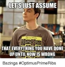 Wrong Meme - lets just assume that everything you have done upuntilnow is wrong