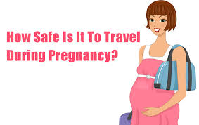 How safe is it to travel during pregnancy