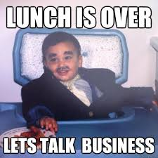 Business Meme - lunch is over lets talk business baby business man quickmeme