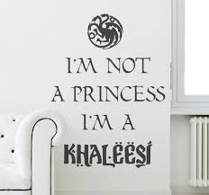 i u0027m not a princess i u0027m a khaleesi u0027 if khaleesi is your favourite