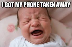 Baby On Phone Meme - i got my phone taken away baby crying quickmeme
