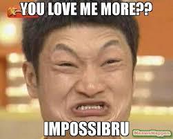 You Love Me Meme - you love me more impossibru meme impossibru guy original 61333