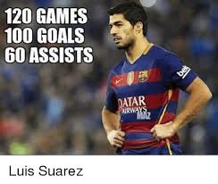 Suarez Memes - 120 games 100 goals 60 assists atar luis suarez meme on