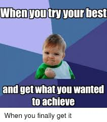 Your The Best Meme - 25 best memes about when you try your best when you try your