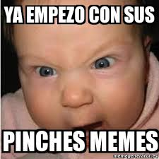 Pinches Memes - meme bebe furioso ya empezo con sus pinches memes 17439876