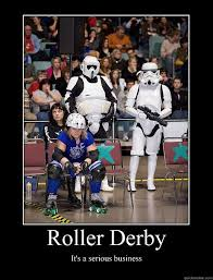 Roller Derby Meme - roller derby its a serious business motivational poster derby