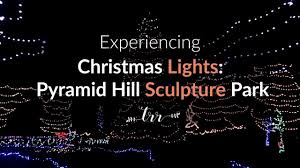 pyramid hill christmas lights experiencing christmas lights at pyramid hill sculpture park youtube