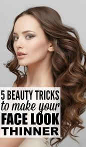 hair styles that thins u face 5 beauty tricks to make your face look thinner