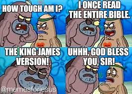 How Tough Are You Meme - spongebob kjv bible godbless christianmemes christianity