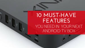 android tv hack 10 must android tv box features for your next device
